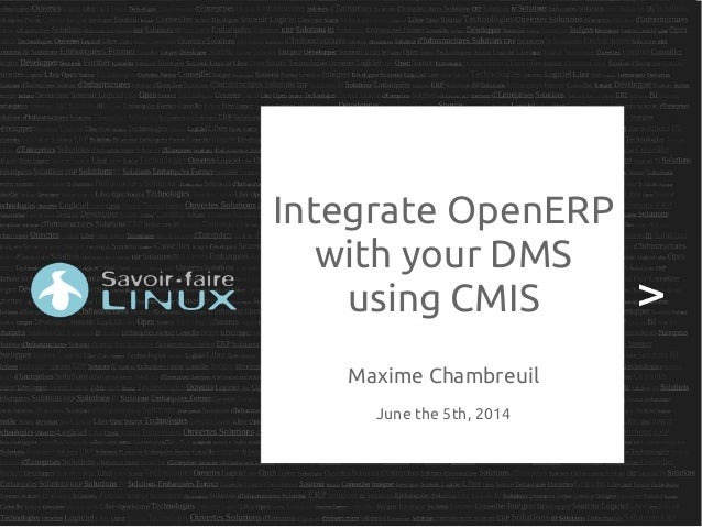 Integrate OpenERP with your DMS using CMIS Maxime Chambreuil June the 5th, 2014