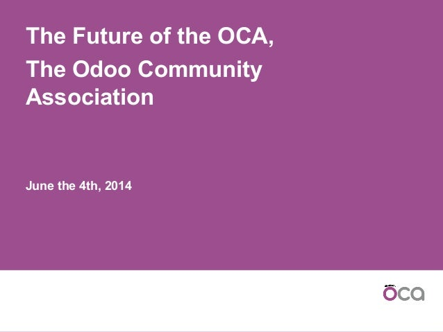 The Future of the OCA, The Odoo Community Association June the 4th, 2014