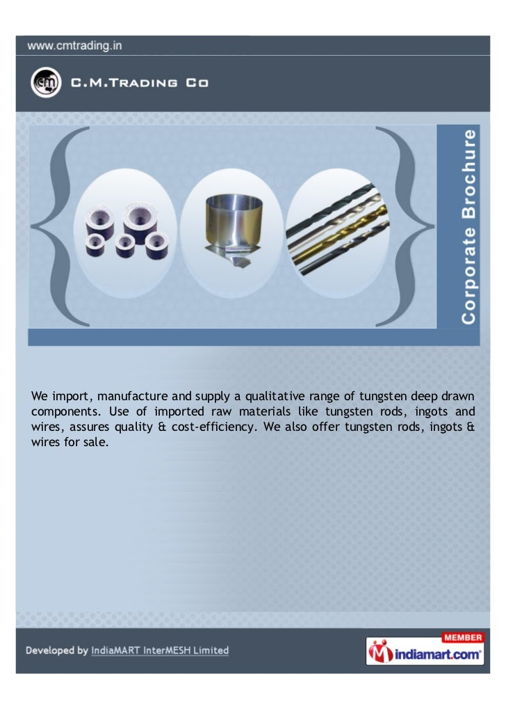We import, manufacture and supply a qualitative range of tungsten deep drawncomponents. Use of imported raw materials like...