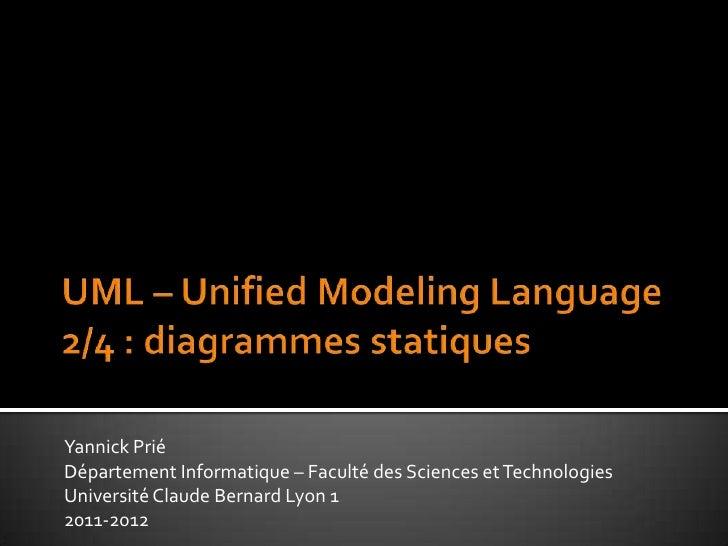 UML – UnifiedModelingLanguage2/4 : diagrammes statiques<br />Yannick Prié<br />Département Informatique – Faculté des Sci...