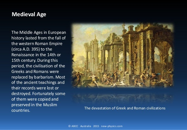 © ABCC Australia 2015 new-physics.com Medieval Age The Middle Ages in European history lasted from the fall of the western...
