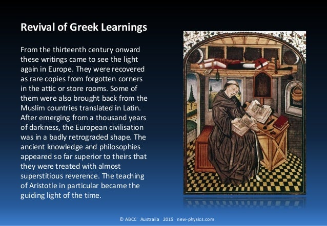 © ABCC Australia 2015 new-physics.com Revival of Greek Learnings From the thirteenth century onward these writings came to...