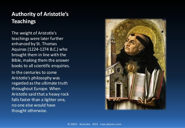 © ABCC Australia 2015 new-physics.com Authority of Aristotle's Teachings The weight of Aristotle's teachings were later fu...
