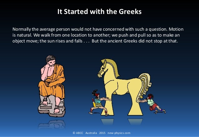 © ABCC Australia 2015 new-physics.com It Started with the Greeks Normally the average person would not have concerned with...