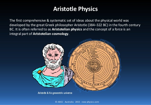 © ABCC Australia 2015 new-physics.com Aristotle Physics The first comprehensive & systematic set of ideas about the physic...