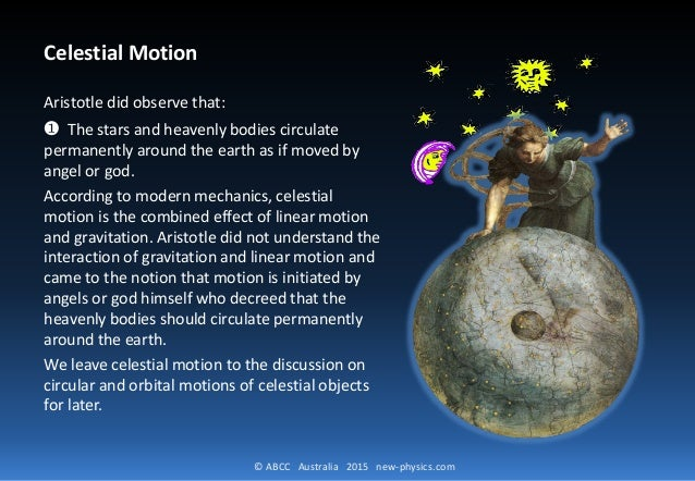 © ABCC Australia 2015 new-physics.com Celestial Motion Aristotle did observe that: ❶ The stars and heavenly bodies circula...