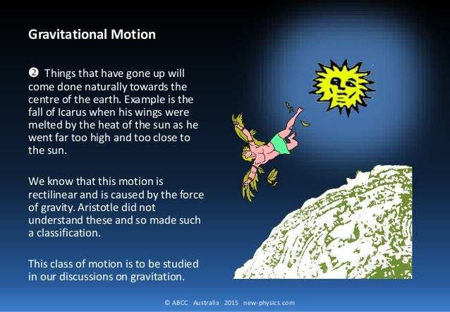 © ABCC Australia 2015 new-physics.com Gravitational Motion ❷ Things that have gone up will come done naturally towards the...