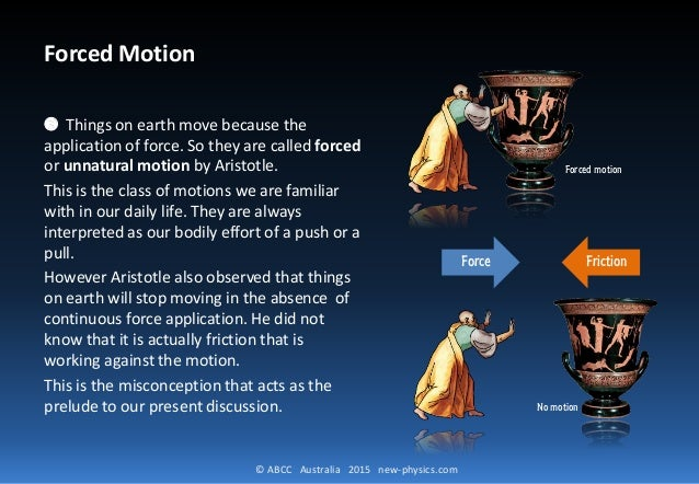© ABCC Australia 2015 new-physics.com Forced Motion ❸ Things on earth move because the application of force. So they are c...