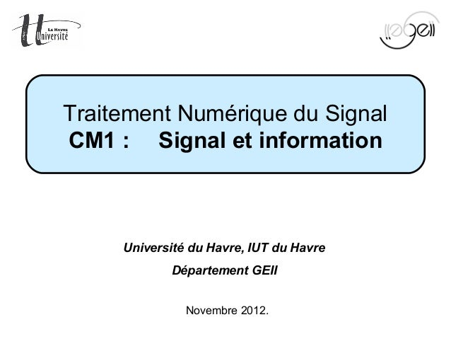 Mise en œuvre du TNS Page 1 sur 64Novembre 2012.Traitement Numérique du SignalCM1: SignaletinformationUniversité du Hav...