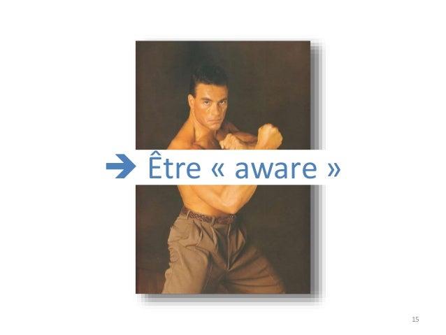 15  Être « aware »