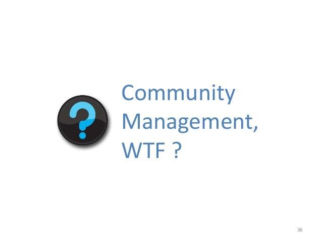 36 Community Management, WTF ?