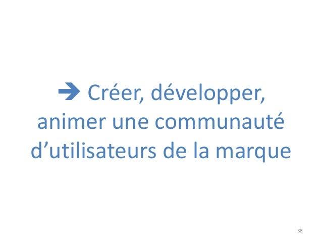 38  Créer, développer, animer une communauté d'utilisateurs de la marque