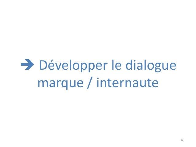 40  Développer le dialogue marque / internaute
