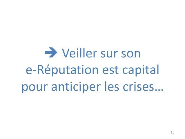 51  Veiller sur son e-Réputation est capital pour anticiper les crises…