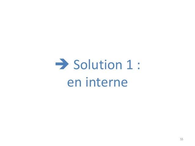 55  Solution 1 : en interne