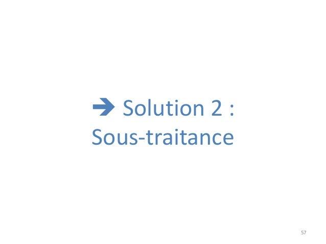 57  Solution 2 : Sous-traitance