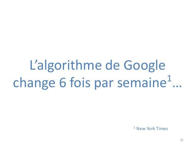 73 L'algorithme de Google change 6 fois par semaine1 … 1 New York Times