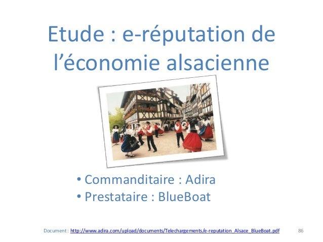 86 Etude : e-réputation de l'économie alsacienne • Commanditaire : Adira • Prestataire : BlueBoat Document : http://www.ad...