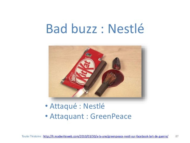 87 Bad buzz : Nestlé • Attaqué : Nestlé • Attaquant : GreenPeace Toute l'histoire : http://fr.readwriteweb.com/2010/03/30/...