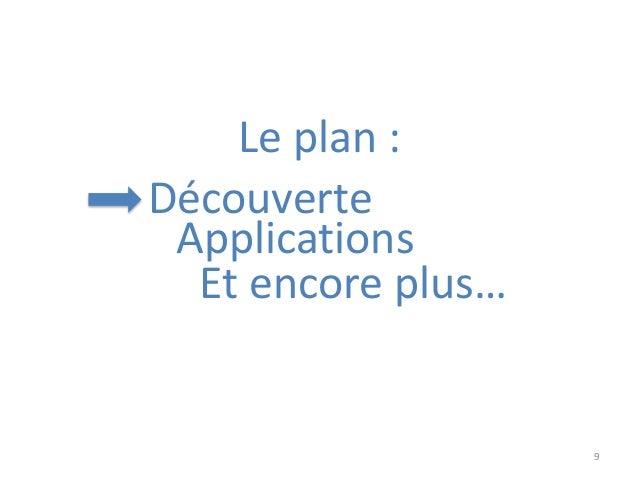 9 Découverte Applications Et encore plus… Le plan :