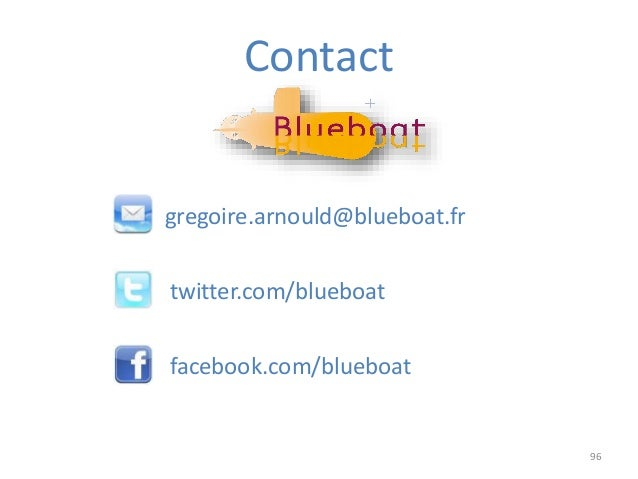 96 Contact gregoire.arnould@blueboat.fr twitter.com/blueboat facebook.com/blueboat