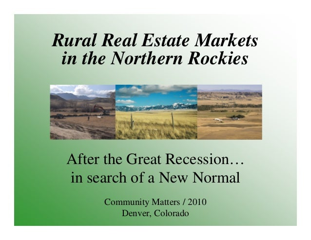 Rural Real Estate Markets in the Northern Rockies After the Great Recession… in search of a New Normal Community Matters /...