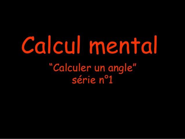 "Calcul mental  ""Calculer un angle""       série n°1"
