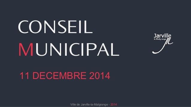 CONSEIL  MUNICIPAL  11 DECEMBRE 2014  Ville de Jarville-la-Malgrange - 2014