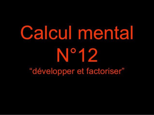 """Calcul mental N°12 """"développer et factoriser"""""""