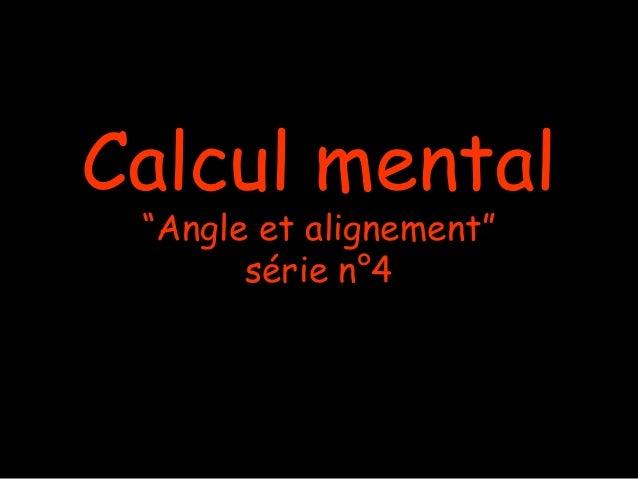 """Calcul mental """"Angle et alignement""""       série n°4"""