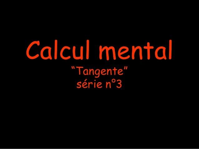 "Calcul mental ""Tangente"" série n°3"