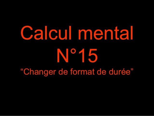"""Calcul mental N°15 """"Changer de format de durée"""""""