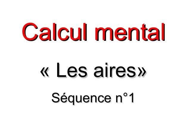 Calcul mentalCalcul mental «Les aires»«Les aires» Séquence n°1Séquence n°1
