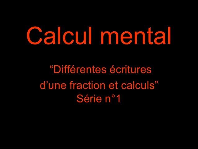"""Calcul mental """"Différentes écritures d'une fraction et calculs"""" Série n°1"""