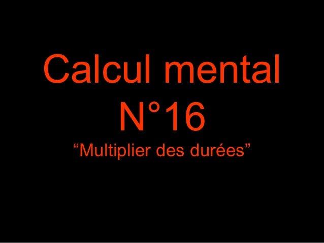 """Calcul mental N°16 """"Multiplier des durées"""""""