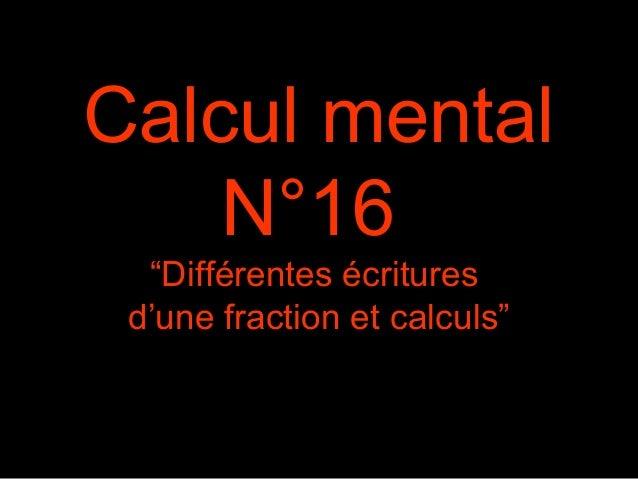 """Calcul mental N°16 """"Différentes écritures d'une fraction et calculs"""""""