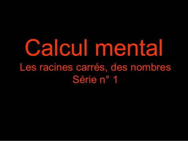 Calcul mental Les racines carrés, des nombres Série n° 1
