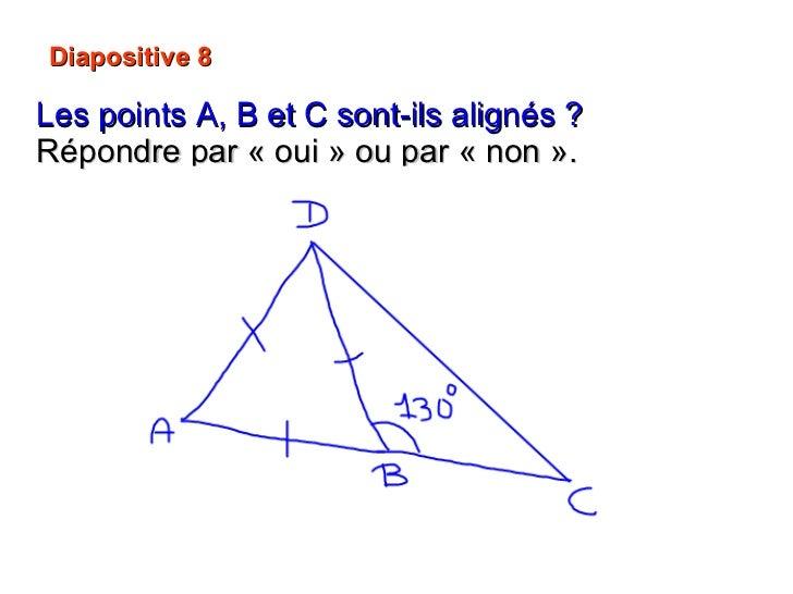 Diapositive 8 Les points A, B et C sont-ils alignés ?   Répondre par «oui» ou par «non».