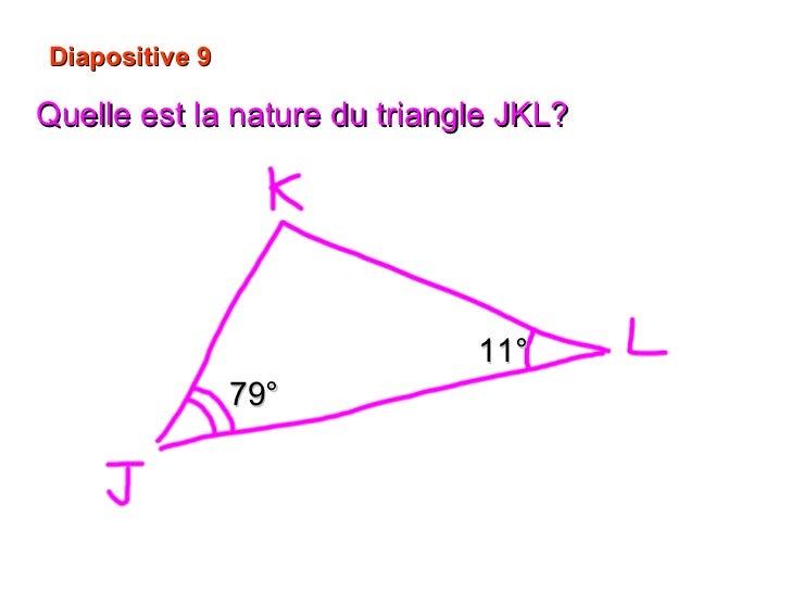 Diapositive 9 Quelle est la nature du triangle JKL? 11° 79°
