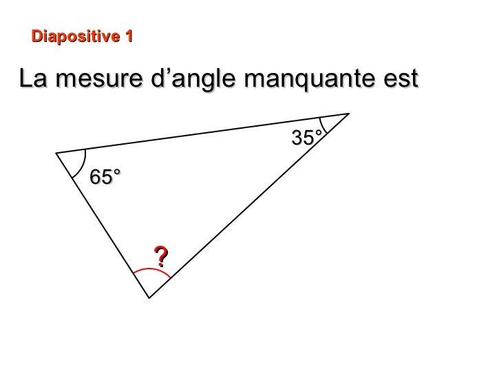 La mesure d'angle manquante est ? 35° 65° Diapositive 1 65° + 35° = 100° 180° – 100° =  80°