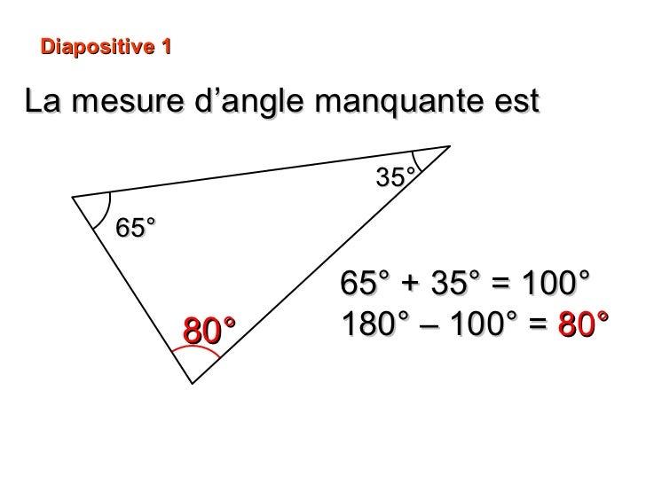 La mesure d'angle manquante est 80° 35° 65° Diapositive 1 65° + 35° = 100° 180° – 100° =  80°