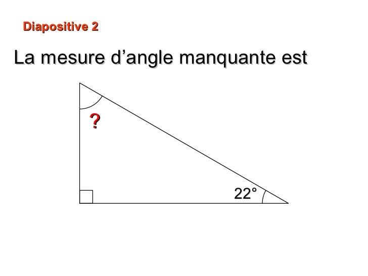 La mesure d'angle manquante est ? 22° Diapositive 2 90° – 22° =  68°