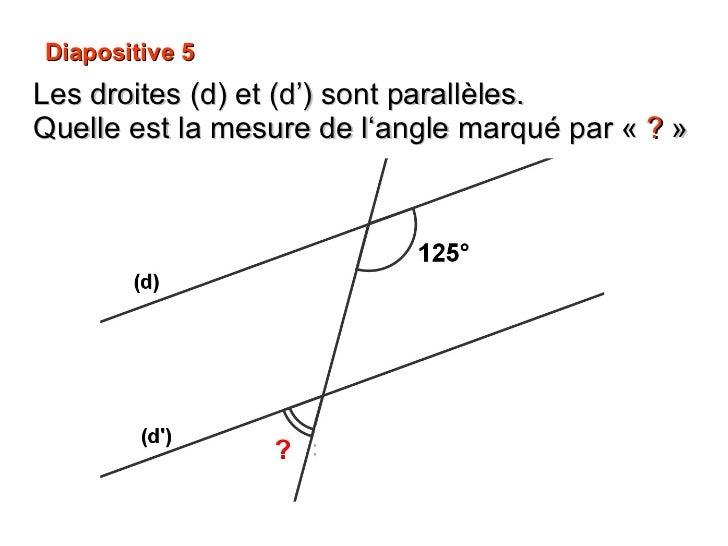 Diapositive 5 Les droites (d) et (d') sont parallèles.  Quelle est la mesure de l'angle marqué par « ? »