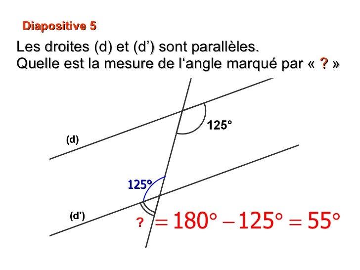 Diapositive 5 Les droites (d) et (d') sont parallèles.  Quelle est la mesure de l'angle marqué par « ? » 125°