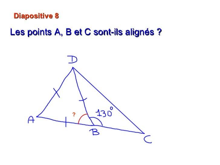 Diapositive 8 Les points A, B et C sont-ils alignés ?   ? 60°  + 130° = 190° Non   A, B et C ne sont pas alignés.