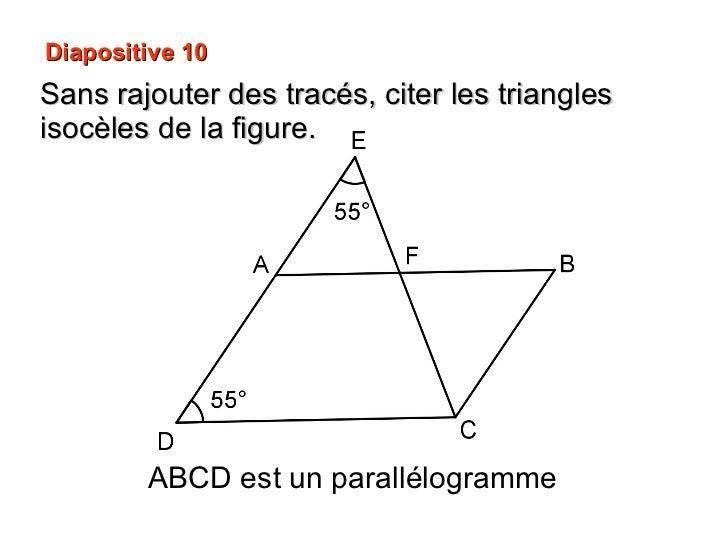 Diapositive 10 Sans rajouter des tracés, citer les triangles isocèles de la figure. ABCD est un parallélogramme