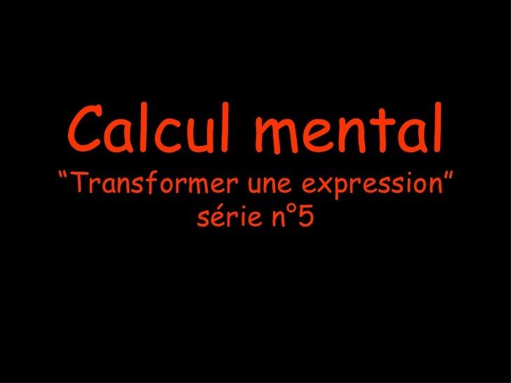 "Calcul mental ""Transformer une expression"" série n°5"