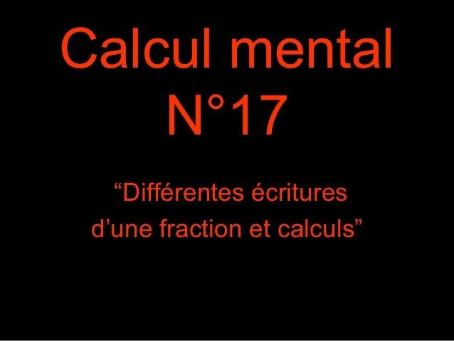 """Calcul mental N°17 """"Différentes écritures d'une fraction et calculs"""""""