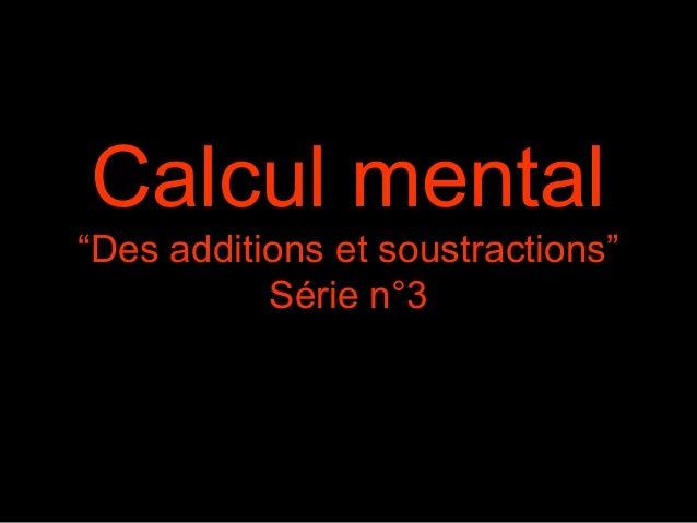 """Calcul mental """"Des additions et soustractions"""" Série n°3"""