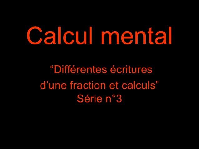"""Calcul mental """"Différentes écritures d'une fraction et calculs"""" Série n°3"""
